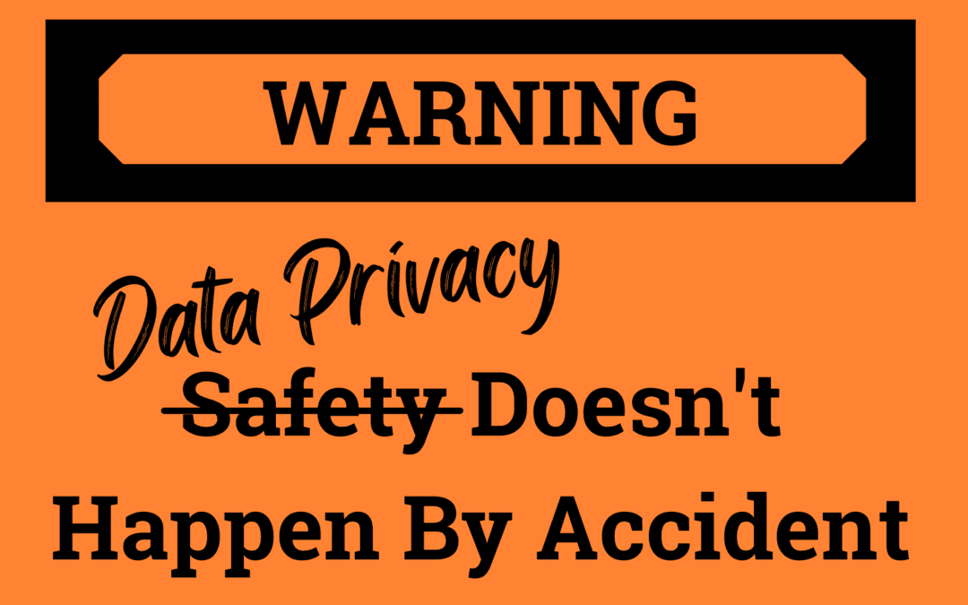 Data Privacy Doesn't Happen by Accident